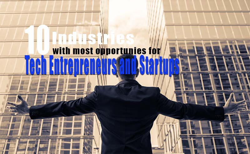 Industries With the Most Opportunities for Tech Startup Entrepreneurs
